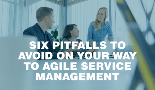 Six Pitfalls to Avoid on Your Way to Agile Service Management